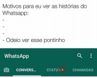Memes, Whatsapp, and 🤖: Motivos para eu ver as historias do  What sapp:  Odeio ver esse pontinho  WhatsApp  CONVERS  STATUS  CHAMADAS