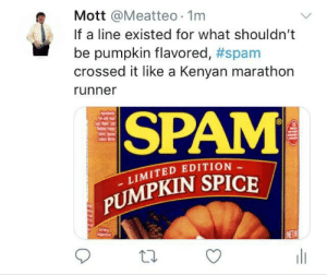 Limited, Pumpkin, and Sad: Mott @Meatteo 1m  If a line existed for what shouldn't  pumpkin flavored, #spam  crossed it like a Kenyan marathon  runner  SPAM  P  Sad  LIMITED EDITION  PUMPKIN SPICE  Serving  Spgetion  NETW  w  HE