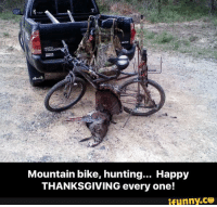 Bike: Mountain bike, hunting  Happy  THANKSGIVING every one!  ifunny.CO
