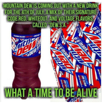 """merica america usa: MOUNTAIN DEW IS COMING OUT WITH A NEW DRINK  FOR THE 4TH OF JULY A MIX OF THEIR SIGNATURE  CODE RED, WHITEOUT AND VOLTAGE FLAVORS  CALLED""""DEWS.A  RAVORS COLLIDE  WHAT A TIME TOBEALIVE merica america usa"""