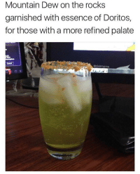 @dabmoms exquisite: Mountain Dew on the rocks  garnished with essence of Doritos,  for those with a more refined palate  Cadabmoms @dabmoms exquisite