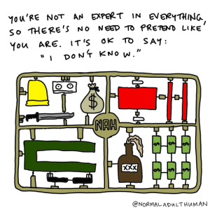 """Listening is an option [OC]: MOu'RE NOT AN EXPERT IN eveeyTHING  NEED TO PRETEND LIKE  So THERE'S No  OK TO S AY  You ARE  """" DONT KNO w.""""  . IT'S  NAH  XXX  @NORMALADALTHUMAN  $  $ Listening is an option [OC]"""