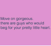 moving on no lookin back too good for the bs deserve thee best not settling: Move on gorgeous.  there are guys who would  beg for your pretty little heart moving on no lookin back too good for the bs deserve thee best not settling