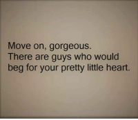 Ohhh Shit √: Move on, gorgeous.  There are guys who would  beg for your pretty little heart Ohhh Shit √