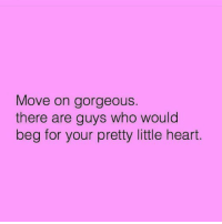 YEP: Move on gorgeous.  there are guys who would  beg for your pretty little heart. YEP