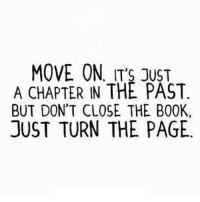 Book, Http, and Page: MOVE ON, ITS JUST  A CHAPTER IN THE PAST.  BUT DON'T CLOSE THE BOOK,  JUST TURN THE PAGE http://iglovequotes.net/