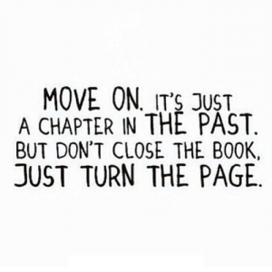 https://iglovequotes.net/: MOVE ON. IT'S JUST  A CHAPTER IN THE PAST.  BUT DON'T CLOSE THE BOOK,  JUST TURN THE PAGE. https://iglovequotes.net/