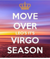 MOVE  OVER  LEO'S ITES  VIRGO  SEASON Time for the real Queens to take over!! Drop your birthday all proud Virgos ;-)