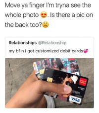 Following @God was the best idea ever 😂 his memes kill me: Move ya finger I'm tryna see the  whole photo-. Is there a pic on  the back too?  Relationships @Relationship  my bf nigot customized debit cards  PLAT  INUM  DEBIT  VISA Following @God was the best idea ever 😂 his memes kill me