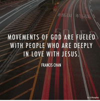 God, Jesus, and Love: MOVEMENTS OF GOD ARE FUELED  WITH PEOPLE WHO ARE DEEPLY  IN LOVE WITH JESUS  FRANCIS CHAN  ihopkc repost from @ihopkc btgmovement restoredmarriage restoredfamily restoredlove familyonmission