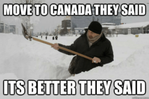 Life, Canada, and Free: MOVETO CANADA THEY SAID  UTS BETTERTHEY SATD If anyone has any questions about life in canada or canada in general, feel free to ask away!