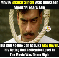 Indianpeoplefacebook, Bhagat Singh, and Singh: Movie Bhagat Singh Was Released  About 14 Years Ago  LA Coloms  But Still No One Can Act Like  Ajay Devgn,  His Acting And Dedication Level In  The Movie Was Damn High Unbeatable