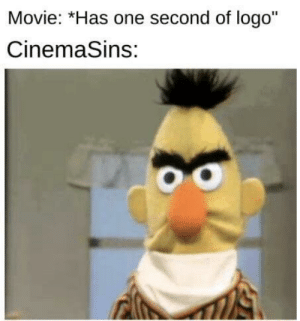 "Movie, Logo, and One: Movie: *Has one second of logo""  CinemaSins: Ding"