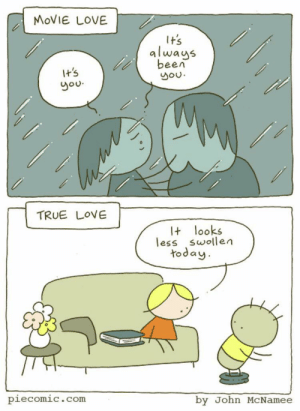 True love is real love: MOVIE LOVE  It's  always  been  you.  It's  you.  TRUE LOVE  I+ looks  less swollen  today.  piecomic.com  by John MCNamee True love is real love
