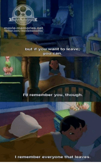 Lilo & Stitch: MOVIE MEMORIES  movie memories net  twitter.com/moviememories  but if you want to leave,  you Can.  II remember you, though  I remember everyone that leaves. Lilo & Stitch