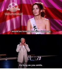 Miss Congeniality: MOVIE MEMORIES  movie-memories net  twitter.com/moviememories  I would so love to hurt you right now.  As long as you smile. Miss Congeniality