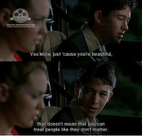 10 Things I Hate About You: MOVIE MEMORIES  movie-memories net  twitter.com/movlenmemories  You know, just 'cause you're beautiful,  that doesn't mean that you can  treat people like they don't matter. 10 Things I Hate About You