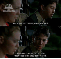 10 Things I hate About You: movie memories.net  twitter.com/movlememores  You know, just 'cause you're beautiful  that doesn't mean that you can  treat people like they don't matter. 10 Things I hate About You