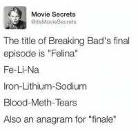 """Whoa! https://t.co/CsWdTLyVt0: Movie Secrets  @itsMovieSecrets  The title of Breaking Bad's final  episode is """"Felina""""  Fe-Li-Na  Iron-Lithium-Sodium  Blood-Meth-Tears  Also an anagram for """"finale"""" Whoa! https://t.co/CsWdTLyVt0"""