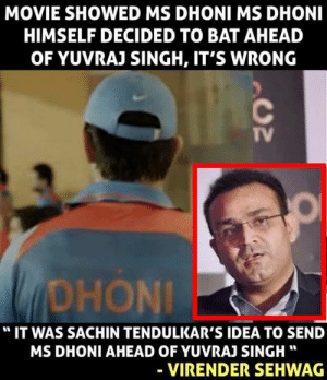 "Sehwag revealed it ❤️ Thank you Sachin Tendulkar 😘: MOVIE SHOWED MS DHONI MS DHONI  HIMSELF DECIDED TO BAT AHEAD  OF YUVRAJ SINGH, IT'S WRONG  TV  DHONİ  "" IT WAS SACHIN TENDULKAR'S IDEA TO SEND  MS DHONI AHEAD OF YUVRAJ SINGH""  VIRENDER SEHWAG Sehwag revealed it ❤️ Thank you Sachin Tendulkar 😘"
