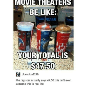 Be Like, Food, and Life: MOVIE THEATERS  BE LIKE:  YOURTOTALIS  bluenokia3210  the register actually says 47.50 this isn't even  a meme this is real life And that is the reason I like to smuggle my food