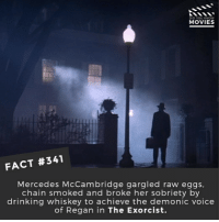 "Drinking, Memes, and Mercedes: MOVIES  FACT #341  Mercedes McCambridge gargled raw eggs  chain smoked and broke her sobriety by  drinking whiskey to achieve the demonic voice  of Regan in The Exorcist. More - ""As she was giving up sobriety, she insisted that her priest be present to counsel her during the recording process. At William Friedkin's direction, McCambridge was bound to a chair with pieces of a torn sheet at her neck, arms, wrists, legs and feet to get a more realistic sound of the demon struggling against its restraints. Friedkin admitted that her performance-as well as the extremes which the actress put herself through to gain authenticity terrified him."" 🎥 • • • • Double Tap and Tag someone who needs to know this 👇 All credit to the respective film and producers. movie movies film tv camera cinema fact didyouknow moviefacts cinematography screenplay director actor actress act acting movienight cinemas watchingmovies hollywood bollywood didyouknowmovies"