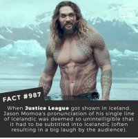 Are you looking forward to Aquaman? 🎬🎥 • • • • Double Tap and Tag someone who needs to know this 👇 All credit to the respective film and producers. Movie Movies Film TV Cinema MovieNight Hollywood jasonmomoa aquaman justiceleague dccomics DC batman superman wonderwoman: MOVIES  FACT #987  When Justice League got shown in Iceland  Jason Momoa's pronunciation of his single line  of lcelandic was deemed so unintelligible that  it had to be subtitled into lcelandic (often  resulting in a big laugh by the audience) Are you looking forward to Aquaman? 🎬🎥 • • • • Double Tap and Tag someone who needs to know this 👇 All credit to the respective film and producers. Movie Movies Film TV Cinema MovieNight Hollywood jasonmomoa aquaman justiceleague dccomics DC batman superman wonderwoman