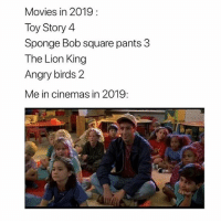 The last post on @satan has me dead: Movies in 2019  Toy Story 4  Sponge Bob square pants 3  The Lion King  Angry birds 2  Me in cinemas in 2019: The last post on @satan has me dead
