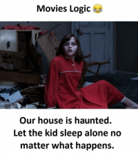 😂😂: Movies Logic  Our house is haunted.  Let the kid sleep alone no  matter what happens. 😂😂