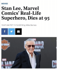 F: MOVIES  Stan Lee, Marvel  Comics' Real-Life  Superhero, Dies at 95  10:47 AM PST 11/12/2018 by Mike Barnes  vurt  AIA F