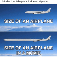 Memes, 🤖, and Bieber: Movies that take place inside an airplane.  SIZE OF AN AIRPLANE  SIZE OF AN AIRPLANE  IN A MOVIE 😂😂😂👏 @will_ent - - - - - - - text post textpost textposts relatable comedy humour funny kyliejenner kardashians hiphop follow4follow f4f kanyewest like4like l4l tumblr tumblrtextpost imweak lmao justinbieber relateable lol hoeposts memesdaily oktweet funnymemes hiphop bieber trump