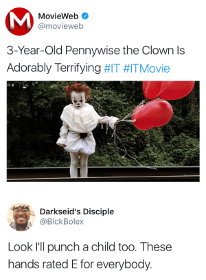Old, Pennywise, and Clown: MovieWeb  @movieweb  3-Year-Old Pennywise the Clown ls  Adorably Terrifying #IT #ITMovie   Darkseid's Disciple  @BlckBolex  Look I'll punch a child too. These  hands rated E for everybody