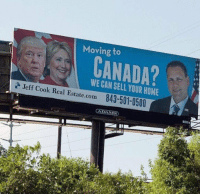 Moving to  CANADA?  Jeff Cook Real Estate.com YOUR HOME  843-501-0500 This is hilarious 😂