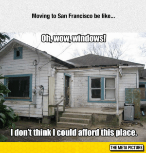 Be Like, Tumblr, and Windows: Moving to San Francisco be like.  On,wow,windows!  LI  don't think Icould afford this place.  THE META PICTURE awesomesthesia:  It Has Windows?