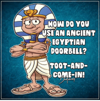 Got told this alot as a kid! 😂 Was good then and is still good now! . . Whats the best dadjoke you know? send it in to get it featured here! 😉 . . . . dadjokes dadjoke funny puns pun egypt love blue lol meme memes photooftheday lfl instagood lmfao like joke jokes l4l: MOW DO YOU  USKAN ANCIENT  EGYPTIAN  DOORBEL?  TOOT-AND-  COME-IN Got told this alot as a kid! 😂 Was good then and is still good now! . . Whats the best dadjoke you know? send it in to get it featured here! 😉 . . . . dadjokes dadjoke funny puns pun egypt love blue lol meme memes photooftheday lfl instagood lmfao like joke jokes l4l