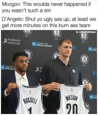 Savage😂😂: Mozgov: This woulda never happened if  you wasn't such a sni-  D'Angelo: Shut yo ugly ass up, at least we  get more minutes on this bum ass tearm  LU  IG: @NBAMEMESGoat  ProHEALTH  URGENT CARE  HSS HOSPITAL FOR  SPECIAL SURGERY  HOSP  SPEC  ISS HOSPITAL F  Pro  ur  Uf  SPECIAL sU  87  HOS  SPE  20 Savage😂😂