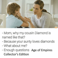 Memes, Diamond, and Mom: MP  Mom, why my cousin Diamond is  named like that?  Because your aunty loves diamonds  What about me?  Enough questions  Age of Empires  Collector's Edition 🌚