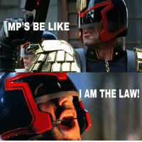 Memes, 🤖, and Law: MP'S BE LIKE  AM THE LAW!