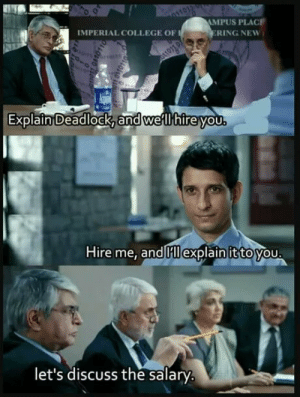 College, Ring, and Imperial: MPUS PLACE  RING NEW  IMPERIAL COLLEGE OF  Explain Deadlock, and weil hireyoU  Hire me, and IHllexplain ittovou  let's discuss the salary Hired !!