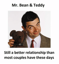 Mr. Bean: Mr. Bean & Teddy  Still a better relationship than  most couples have these days