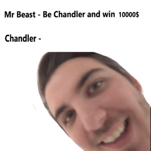 Mr Beast Be Chandler and Win 10000$ Chandler - NO Hard Feelings