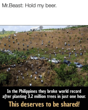 Beer, Philippines, and Record: Mr. Beast: Hold my beer.  In the Philippines they broke world record  after planting 3.2 million trees in just one hour.  This deserves to be shared! Mr.Beast has a challenger