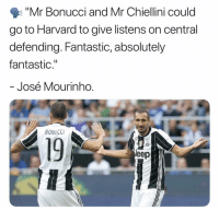 "Mourinho recognizes defensive brilliance 😉: Mr Bonucci and Mr Chiellini could  go to Harvard to give listens on central  defending. Fantastic, absolutely  fantastic.""  José Mourinho  BONUCCI  19  eep Mourinho recognizes defensive brilliance 😉"