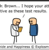 By Rob. Tag a friend with a chronically positive attitude. I'm sorry, sir... it appears to be fatal.⠀ ⠀ Before you die, go visit www.explosm.net. We know it's on your bucket list!: Mr. Brown  I hope your att  tive as these test results.  hide and Happiness C Explosm By Rob. Tag a friend with a chronically positive attitude. I'm sorry, sir... it appears to be fatal.⠀ ⠀ Before you die, go visit www.explosm.net. We know it's on your bucket list!