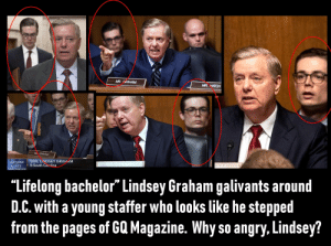 "Money, Phone, and Supreme: MR CRAHAM  MR HATCH  M GRAHAM  SEN. LINDSEY GRAHAM  Supreme  Court R-South Carolina  onfirmation  MR. GRAHAM  ""Lifelong bachelor"" Lindsey Graham galivants around  D.C. with a young staffer who looks like he stepped  from the pages of GQ Magazine. Why so angry, Lindsey? Why did Lindsey Graham flip so quickly? Is it Russian money? Or did someone scrape his phone? Given what we know about Epstein's CD collection and Trump's Mar-a-Lago switchboard, kompromat culture is the order of the day with these sleazebags."
