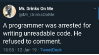 Dad, Jokes, and Dad Jokes: Mr. Drinks On Me  @Mr_DrinksOnMe  A programmer was arrested for  writing unreadable code. He  refused to comment  18:55 12 Jan 19 TweetDeck Dad jokes as a programmer