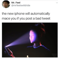 Bad, Iphone, and Memes: Mr. Feel  @mrfeelswildride  the new iphone will automatically  mace you if you post a bad tweet 😂lol