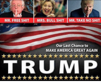 No Shit: MR. FREE SHIT  MRS. BULL SHIT IMR. TAKE NO SHIT  Our Last Chance to  MAKE AMERICA GREAT AGAIN  TRUMP