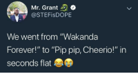 "Blackpeopletwitter, Forever, and Chadwick Boseman: Mr. Grant  @STEFisDOPE  We went from ""Wakanda  Forever!"" to ""Pip pip, Cheerio!"" in  seconds flat <p>Chadwick Boseman is somewhere celebrating. (via /r/BlackPeopleTwitter)</p>"