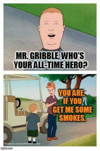 Hank Hill: MR-GRIBBLE WHO'S  YOUR ALL-TIMEHERO?  YOU ARE  IF YOU  GET ME SOME  SMOKES  facebook.com/hankhi Hank Hill